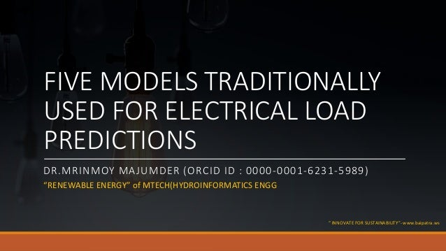 "FIVE MODELS TRADITIONALLY USED FOR ELECTRICAL LOAD PREDICTIONS DR.MRINMOY MAJUMDER (ORCID ID : 0000-0001-6231-5989) ""RENEW..."