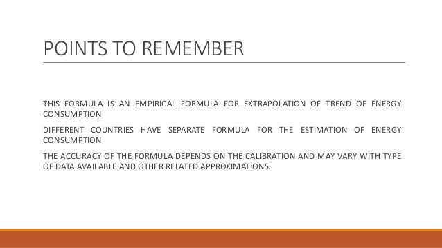 POINTS TO REMEMBER THIS FORMULA IS AN EMPIRICAL FORMULA FOR EXTRAPOLATION OF TREND OF ENERGY CONSUMPTION DIFFERENT COUNTRI...