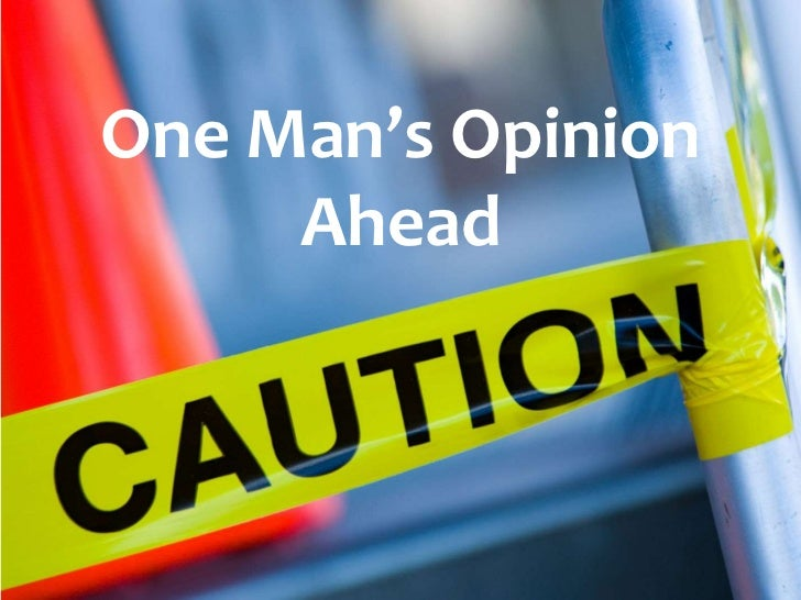 One Man's Opinion Ahead<br />