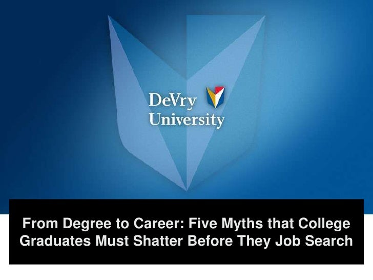 From Degree to Career: Five Myths that College Graduates Must Shatter Before They Job Search <br />