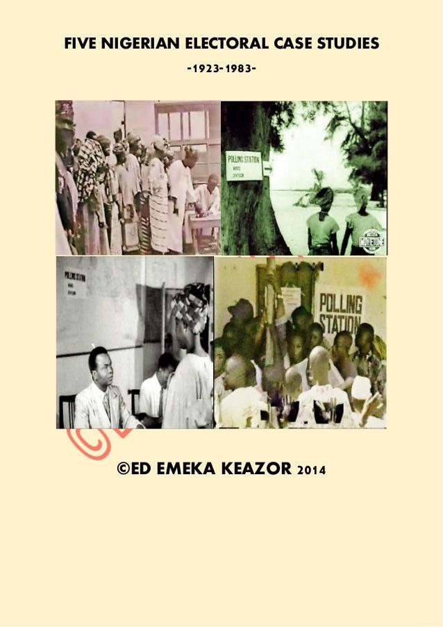 FIVE NIGERIAN ELECTORAL CASE STUDIES -1923-1983- ©ED EMEKA KEAZOR 2014