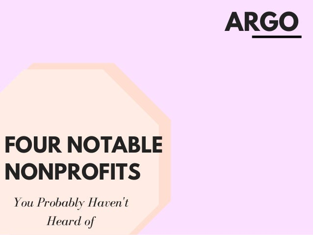 FOUR NOTABLE NONPROFITS You Probably Haven't Heard of ARGO