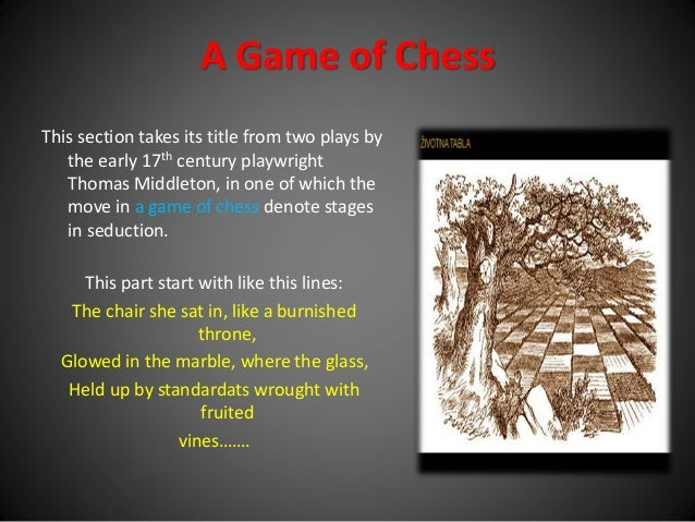 """essay on a game of chess in the waste land The waste land study guide contains a biography  essay editing services literature  the waste land section ii: """"a game of chess"""" summary and analysis."""
