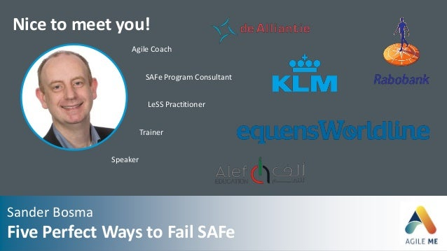 Nice to meet you! Agile Coach LeSS Practitioner SAFe Program Consultant Trainer Speaker Sander Bosma Five Perfect Ways to ...