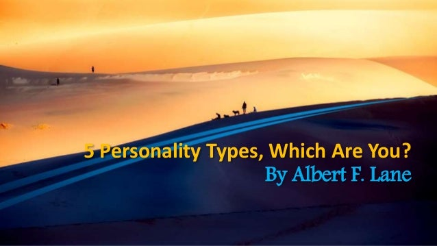 5 Personality Types, Which Are You? By Albert F. Lane