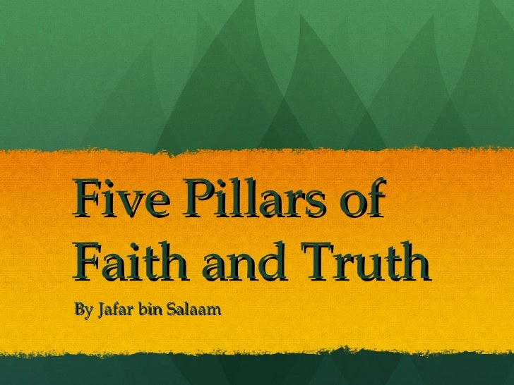 """the five pillars of faith Almost all presentations of islam include what they call their """"five pillars"""" the five pillars of islam are mentioned in a saying of the profession of faith."""