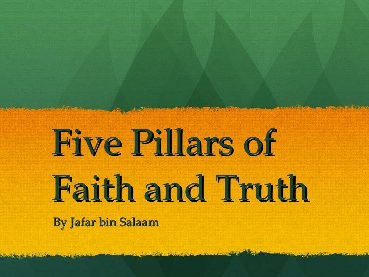 Five Pillars of  Faith and Truth  By Jafar bin Salaam