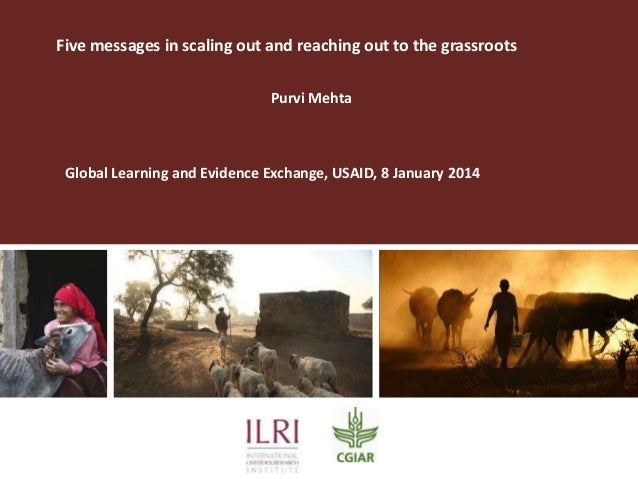 Five messages in scaling out and reaching out to the grassroots Purvi Mehta  Global Learning and Evidence Exchange, USAID,...