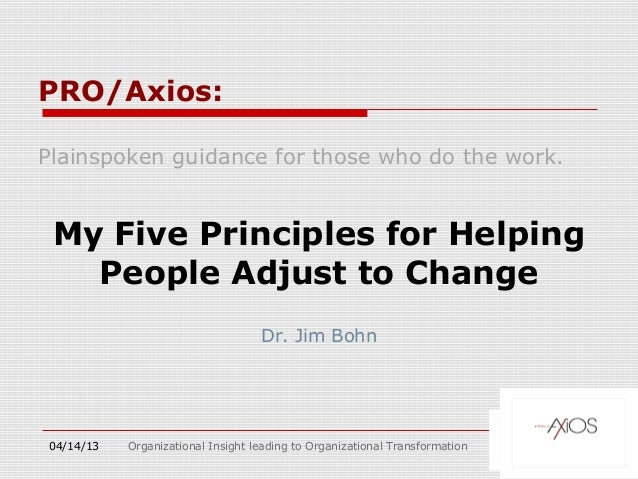 PRO/Axios:Plainspoken guidance for those who do the work. My Five Principles for Helping   People Adjust to Change        ...