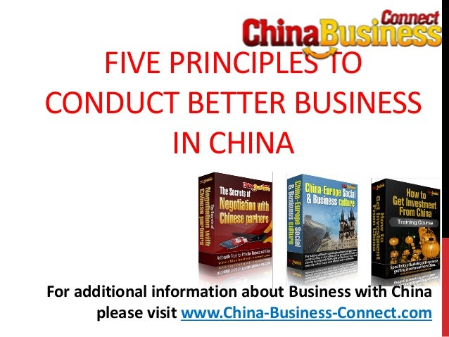 FIVE PRINCIPLES TOCONDUCT BETTER BUSINESSIN CHINAFor additional information about Business with Chinaplease visit www.Chin...
