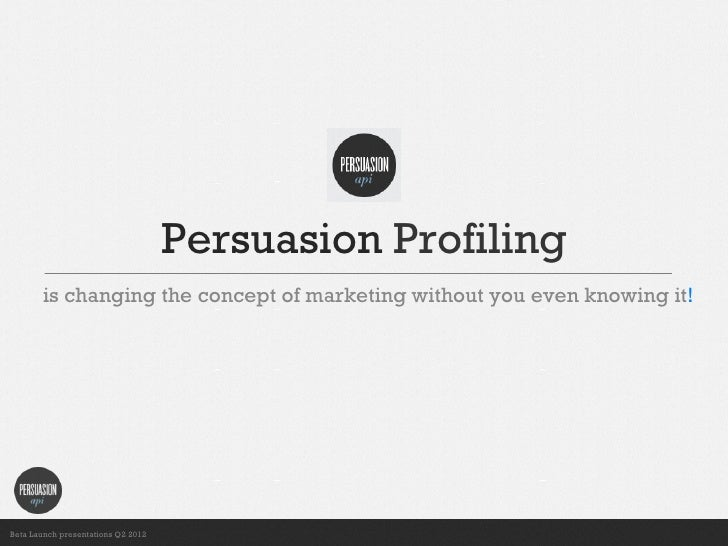 Persuasion Profiling       is changing the concept of marketing without you even knowing it!                              ...