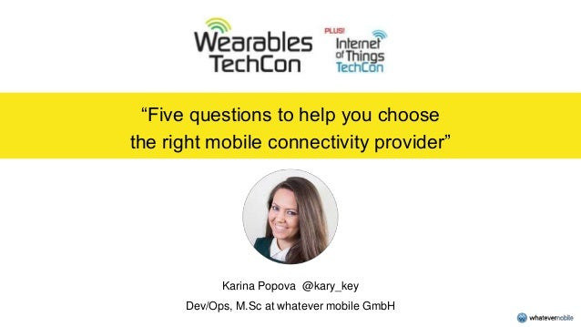 """""""Five questions to help you choose the right mobile connectivity provider"""" Karina Popova @kary_key Dev/Ops, M.Sc at whatev..."""