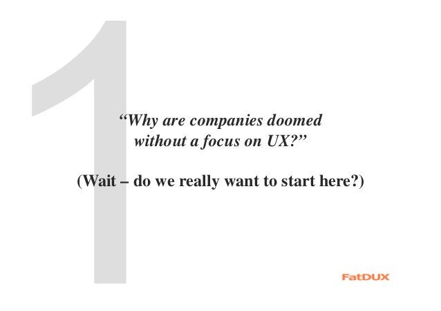 """""""Why are companies doomed without a focus on UX?"""" (Wait – do we really want to start here?)"""