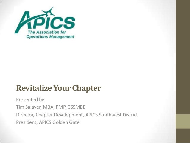 Revitalize Your ChapterPresented byTim Salaver, MBA, PMP, CSSMBBDirector, Chapter Development, APICS Southwest DistrictPre...