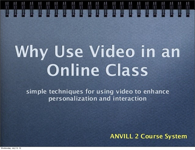 Why Use Video in an Online Class simple techniques for using video to enhance personalization and interaction ANVILL 2 Cou...