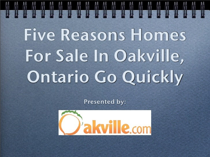 Five Reasons HomesFor Sale In Oakville,Ontario Go Quickly       Presented by: