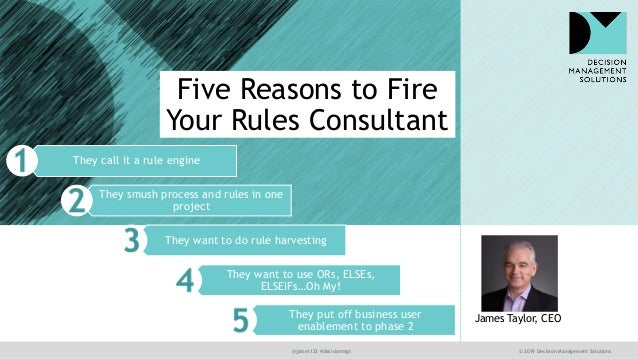 @jamet123 #decisionmgt © 2019 Decision Management Solutions James Taylor, CEO They call it a rule engine They smush proces...