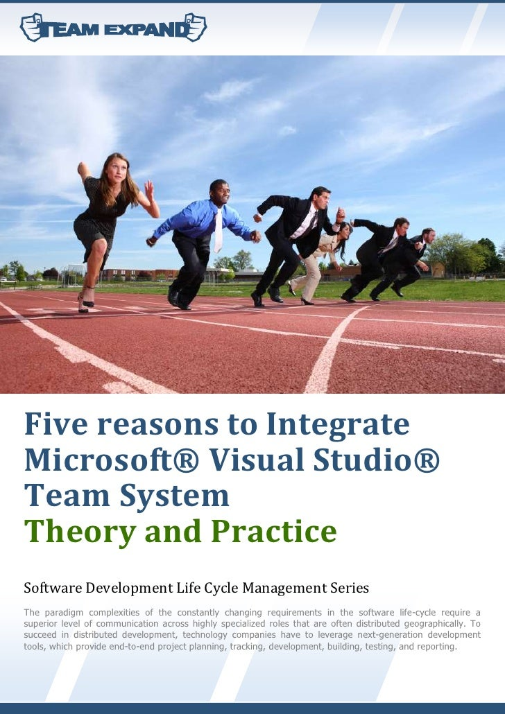 Five reasons to Integrate Microsoft® Visual Studio® Team System Theory and Practice Software Development Life Cycle Manage...