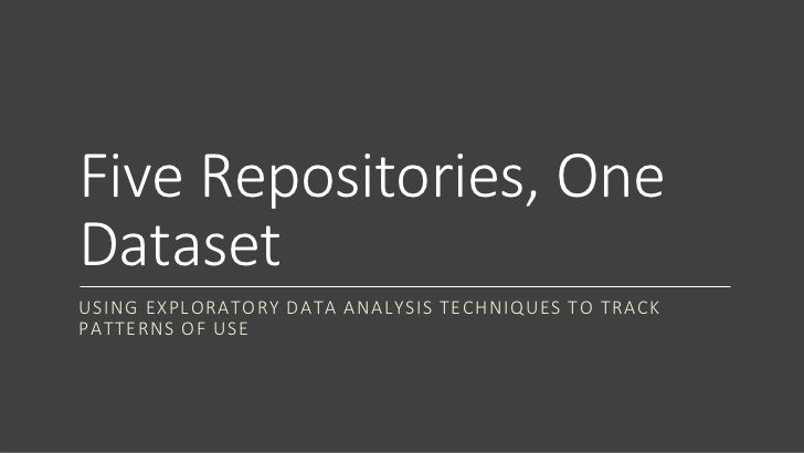 Five Repositories, OneDatasetUSING EXPLORATORY DATA ANALYSIS TECHNIQUES TO TRACKPATTERNS OF USE