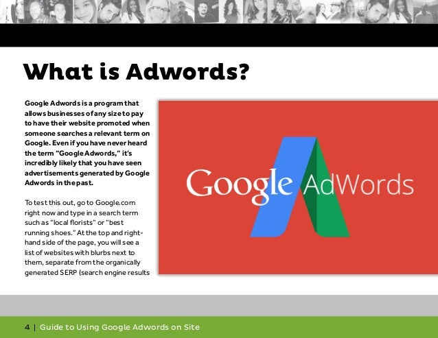 4   Guide to Using Google Adwords on Site What is Adwords? Google Adwords is a program that allows businesses of any size ...