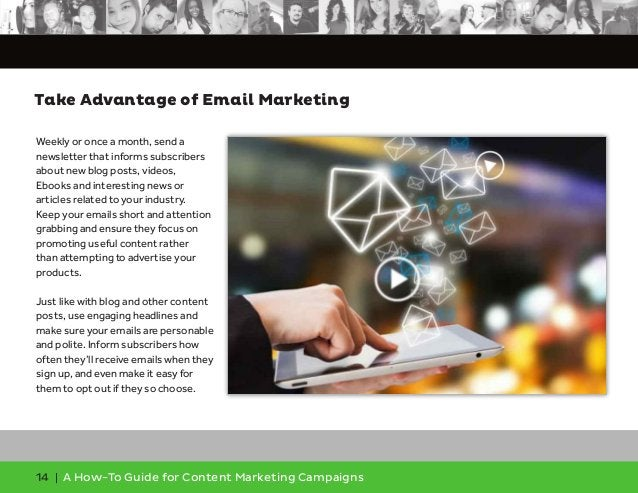 14 | A How-To Guide for Content Marketing Campaigns Weekly or once a month, send a newsletter that informs subscribers abo...
