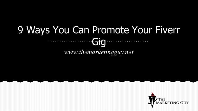 9 Ways You Can Promote Your Fiverr Gig www.themarketingguy.net