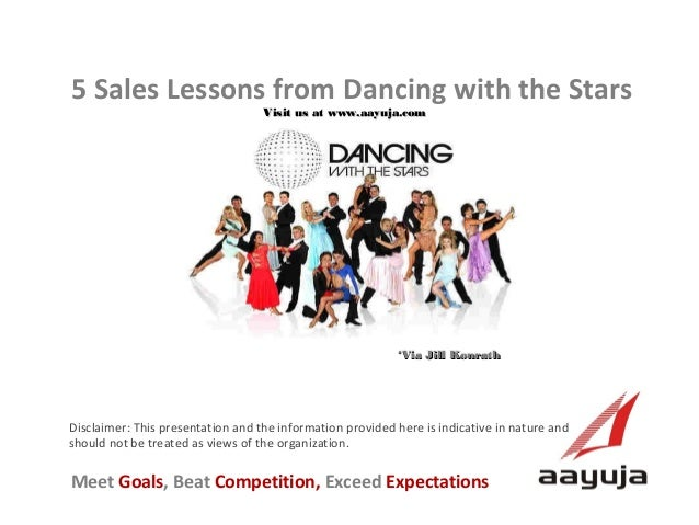 5 Sales Lessons from Dancing with the Stars Visit us at www.aayuja.com  *Via Jill Konrath  Disclaimer: This presentation a...