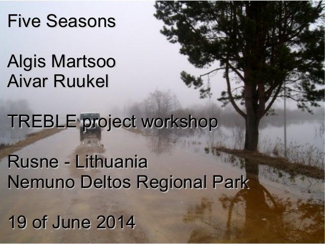 Five SeasonsFive Seasons Algis MartsooAlgis Martsoo Aivar RuukelAivar Ruukel TREBLE project workshopTREBLE project worksho...