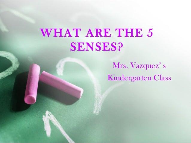 WHAT ARE THE 5 SENSES? Mrs. Vazquez' s Kindergarten Class