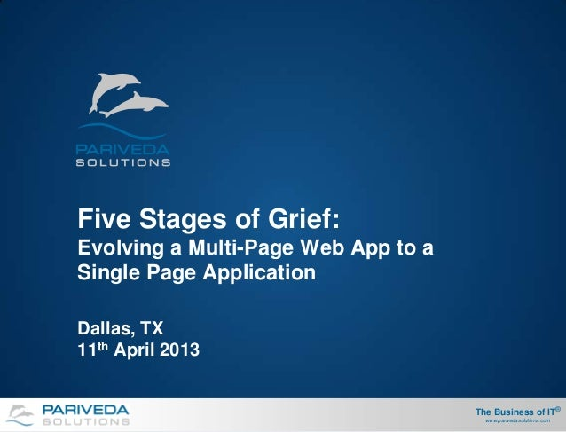 Five Stages of Grief:Evolving a Multi-Page Web App to aSingle Page ApplicationDallas, TX11th April 2013                   ...