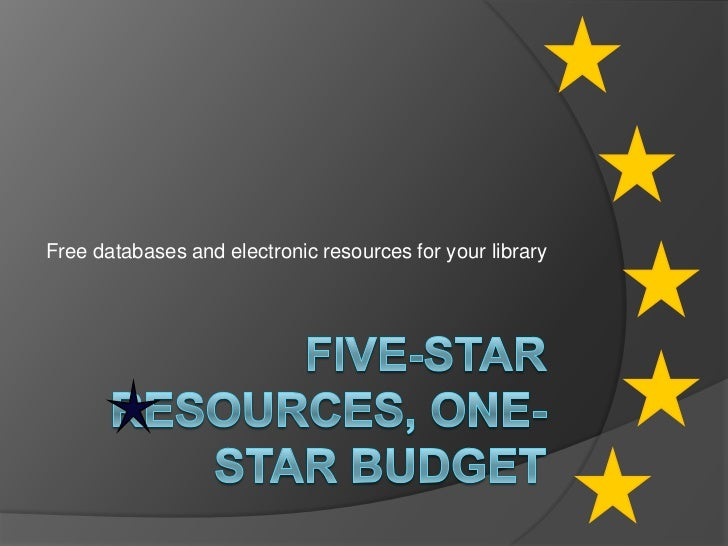 Five-Star Resources, one-Star Budget<br />Free databases and electronic resources for your library<br />
