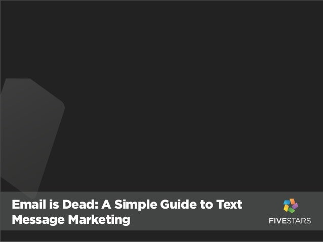 Email is Dead: A Simple Guide to TextMessage Marketing
