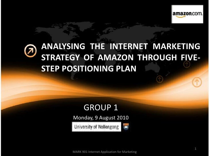 ANALYSING THE INTERNET MARKETING STRATEGY OF AMAZON THROUGH FIVE-STEP POSITIONING PLAN  <br />GROUP 1<br />Monday, 9 Augus...