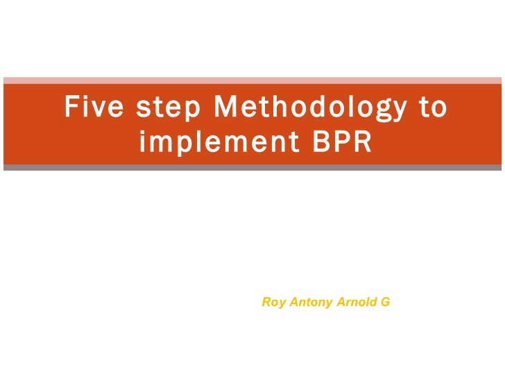 Five step Methodology to      implement BPR                 Roy Antony Arnold G             Lecturer/CSE             Infan...
