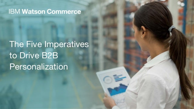 The Five Imperatives to Drive B2B Personalization