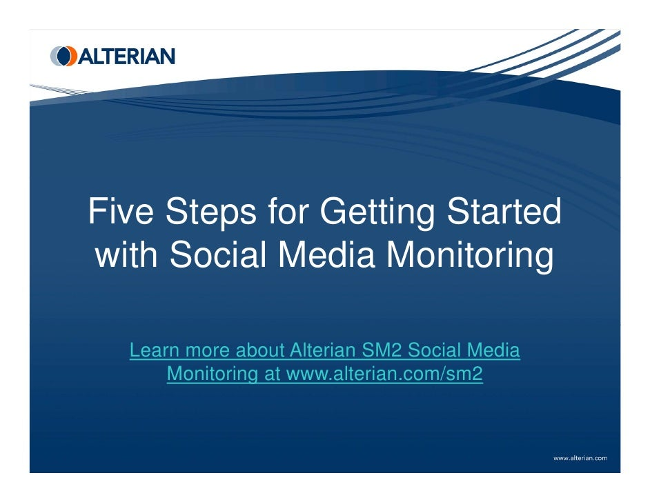 Five Steps for Getting Started with Social Media Monitoring    Learn more about Alterian SM2 Social Media       Monitoring...