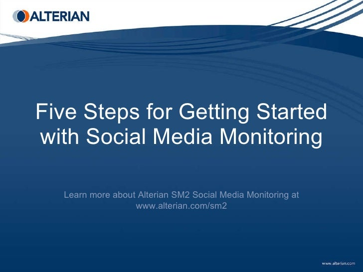 Five Steps for Getting Started with Social Media Monitoring Learn more about Alterian SM2 Social Media Monitoring at www.a...