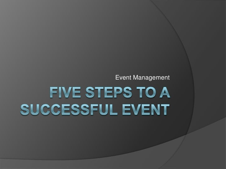 Five steps to a successful event <br />Event Management<br />