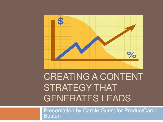 FIVE STEPS TO CREATING A CONTENT STRATEGY THAT GENERATES LEADS Presentation by Carole Gunst for ProductCamp Boston