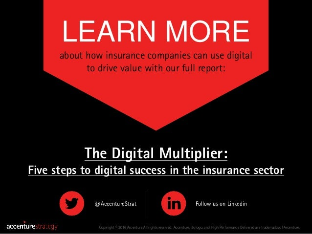 LEARN MORE about how insurance companies can use digital to drive value with our full report: Copyright © 2016 Accenture A...