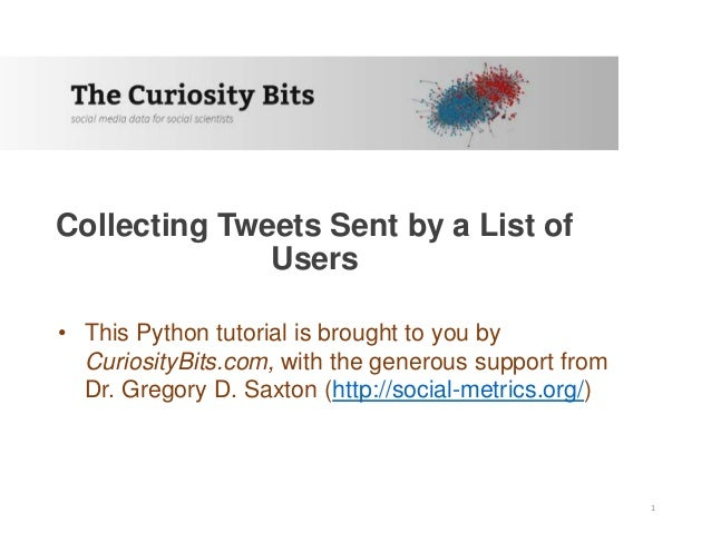 Collecting Tweets Sent by a List of Users • This Python tutorial is brought to you by CuriosityBits.com, with the generous...