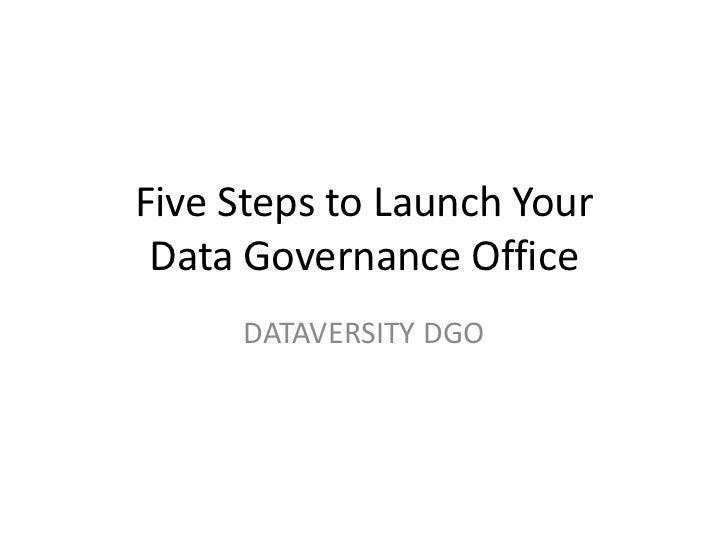 Five Steps to Launch YourData Governance Office<br />DATAVERSITY DGO<br />