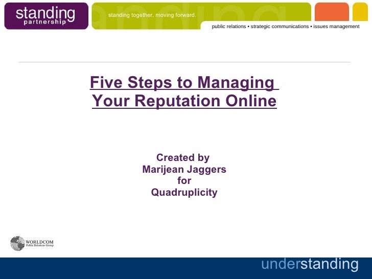 Five Steps to Managing  Your Reputation Online Created by  Marijean Jaggers for Quadruplicity