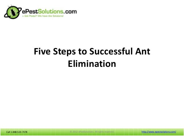 Call 1-888-523-7378Call 1-888-523-7378Five Steps to Successful AntEliminationhttp://www.epestsolutions.com/© 2012 ePestSol...