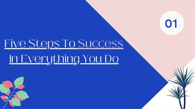 Five Steps To Success In Everything You Do 01