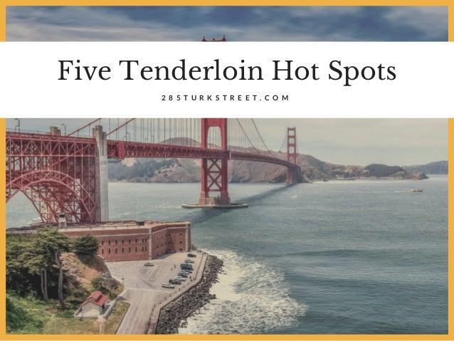 Five Tenderloin Hot Spots 2 8 5 T U R K S T R E E T . C O M