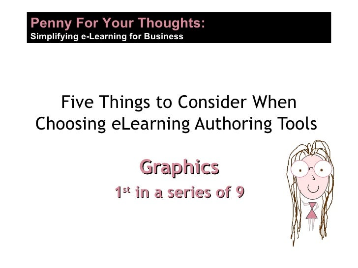 Five Things to Consider When Choosing eLearning Authoring Tools  Graphics 1 st  in a series of 9
