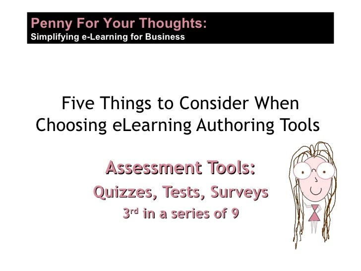 Five Things to Consider When Choosing eLearning Authoring Tools  Assessment Tools: Quizzes, Tests, Surveys 3 rd  in a seri...
