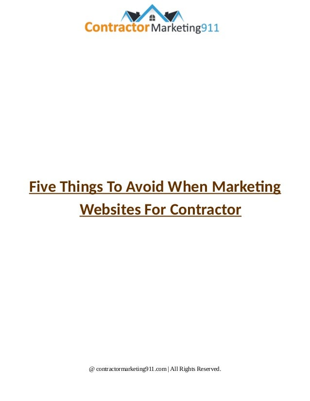 Five Things To Avoid When Marketing Websites For Contractor @ contractormarketing911.com | All Rights Reserved.