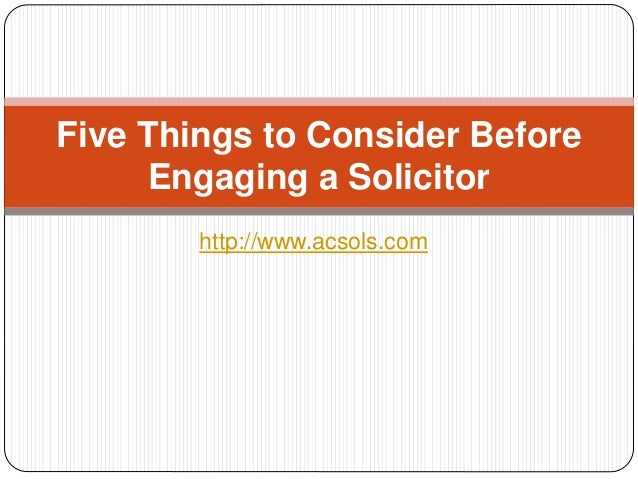 http://www.acsols.com Five Things to Consider Before Engaging a Solicitor